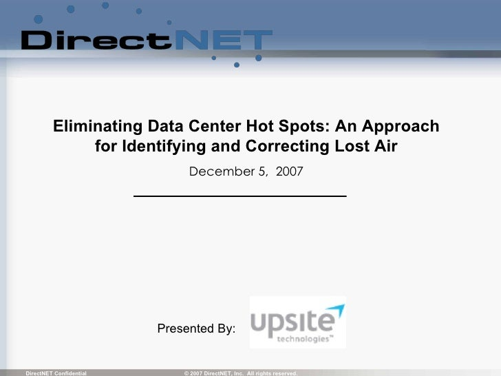 Eliminating Data Center Hot Spots: An Approach for Identifying and Correcting Lost Air December 5,  2007 Presented By: