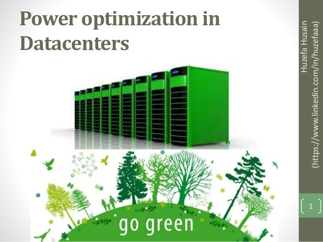 1 Power optimization in Datacenters HuzefaHusain (https://www.linkedin.com/in/huzefaaa) 1
