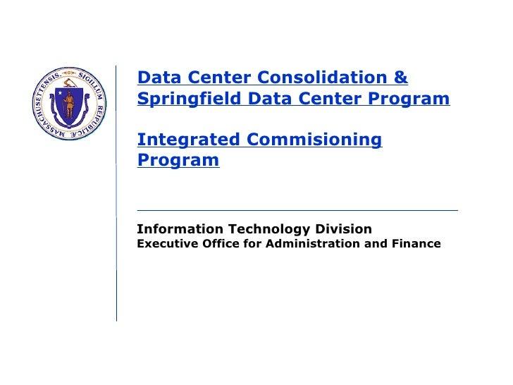 Data Center Consolidation & Springfield Data Center Program Integrated Commisioning Program