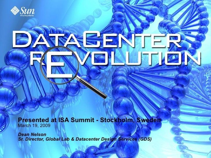 Presented at ISA Summit - Stockholm, Sweden March 19, 2009 Dean Nelson Sr. Director, Global Lab & Datacenter Design Servic...