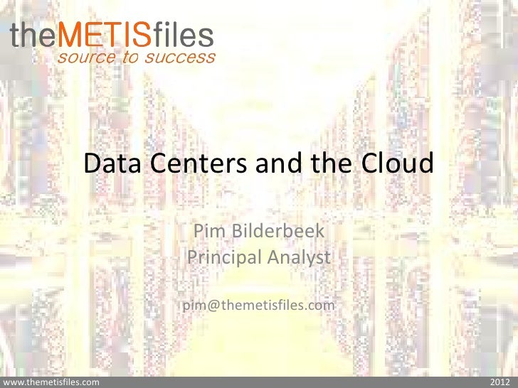 Data Centers and the Cloud                         Pim Bilderbeek                        Principal Analyst                ...