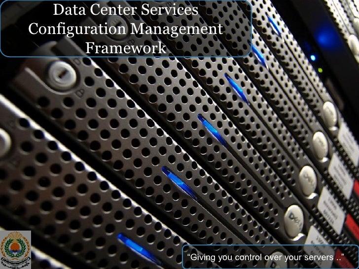 "Data Center Services Configuration Management        Framework                        ""Giving you control over your server..."