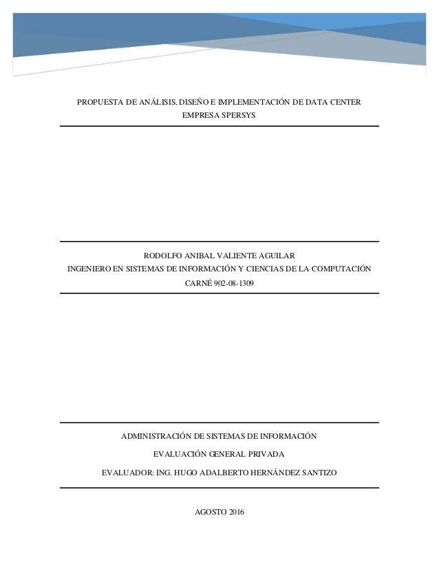 PROPUESTA DE ANÁLISIS, DISEÑO E IMPLEMENTACIÓN DE DATA CENTER EMPRESA SPERSYS RODOLFO ANIBAL VALIENTE AGUILAR INGENIERO EN...