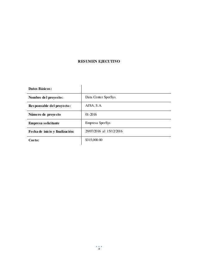 9 RESUMEN EJECUTIVO Datos Básicos: Nombre del proyecto: Data Center SperSys Responsable del proyecto: AJSA, S.A. Número de...