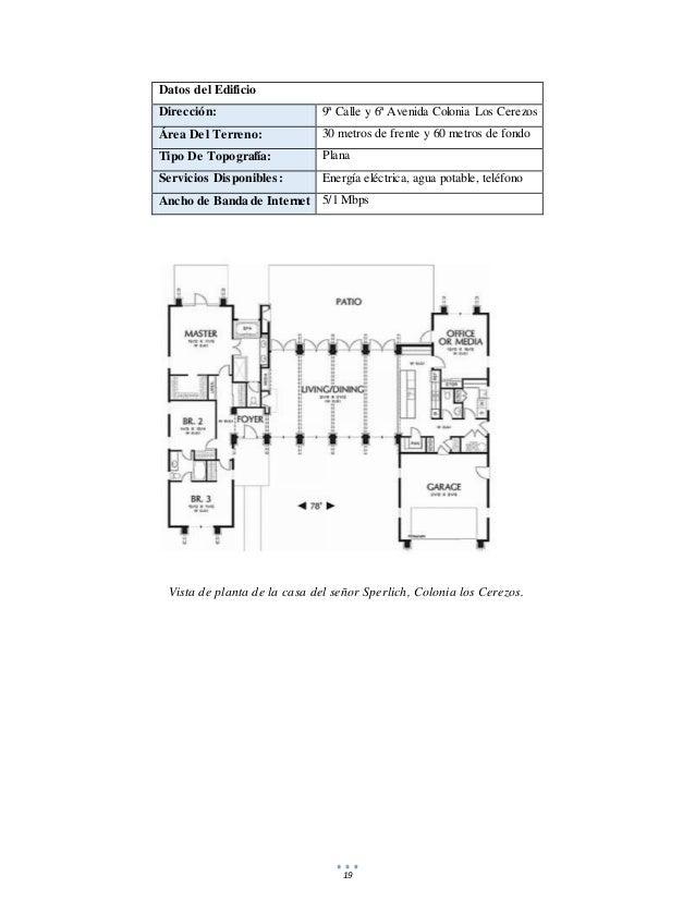 19 Vista de planta de la casa del señor Sperlich, Colonia los Cerezos. Datos del Edificio Dirección: 9ª Calle y 6ª Avenida...
