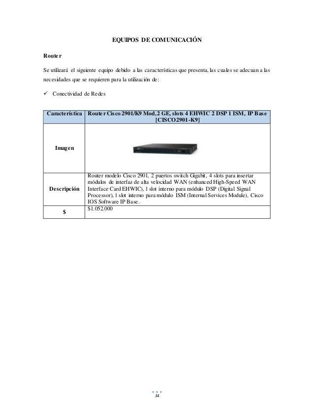 34 EQUIPOS DE COMUNICACIÓN Router Se utilizará el siguiente equipo debido a las características que presenta,las cuales se...