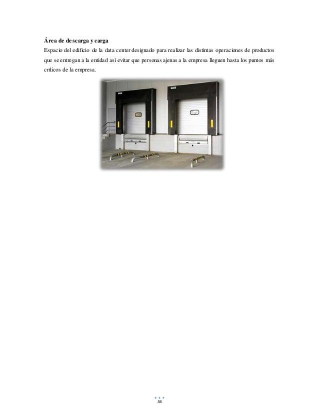 56 Área de descarga y carga Espacio del edificio de la data center designado para realizar las distintas operaciones de pr...