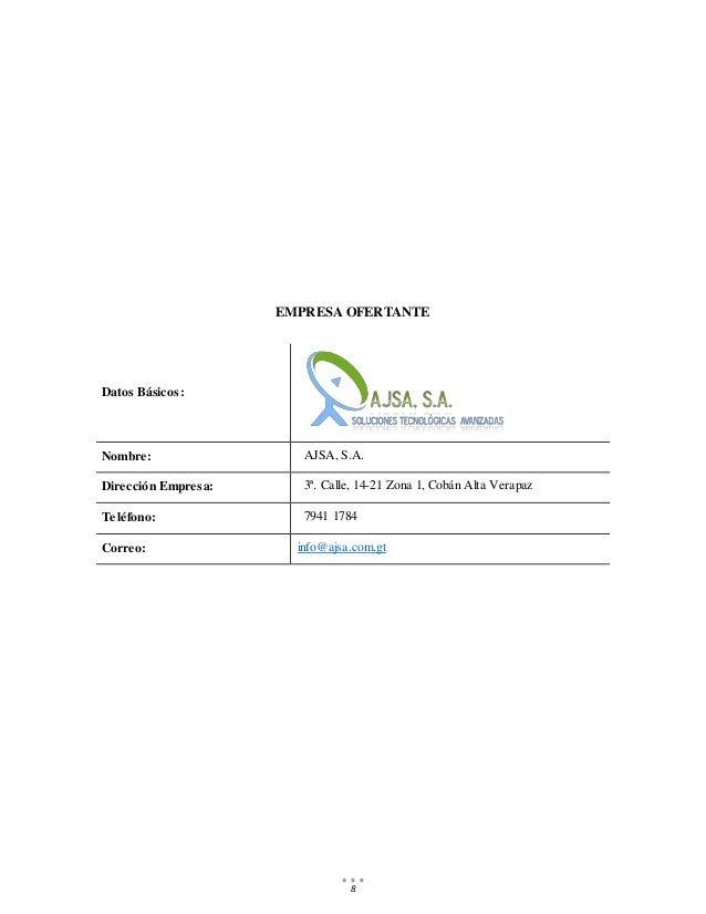 8 EMPRESA OFERTANTE Datos Básicos: Nombre: AJSA, S.A. Dirección Empresa: 3ª. Calle, 14-21 Zona 1, Cobán Alta Verapaz Teléf...
