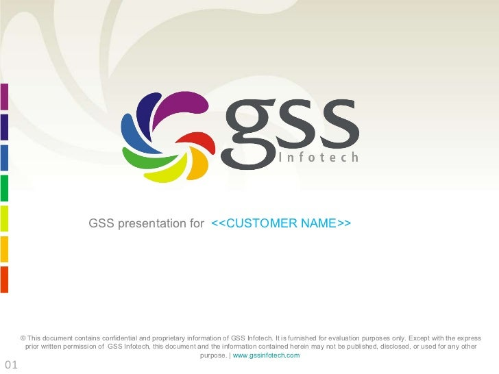 GSS presentation for  <<CUSTOMER NAME>>  © This document contains confidential and proprietary information of GSS Infotech...
