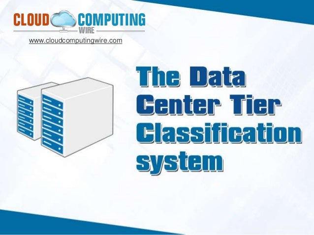Data Center Tiers : Tier 1, Tier 2, Tier 3 and Tier 4 data
