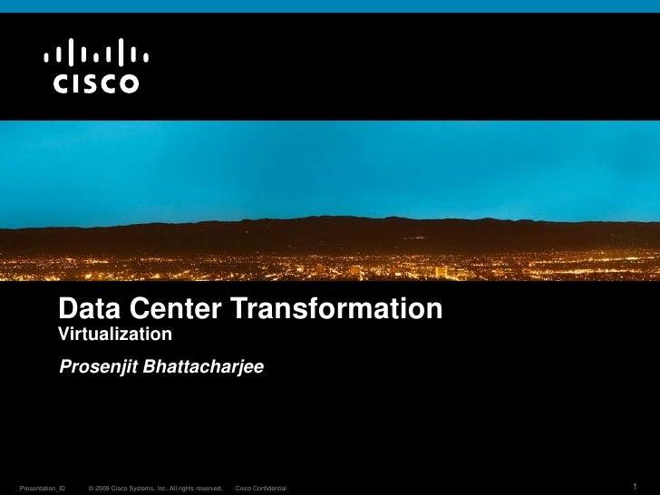 Data Center Transformation<br />Virtualization<br />Prosenjit Bhattacharjee<br />