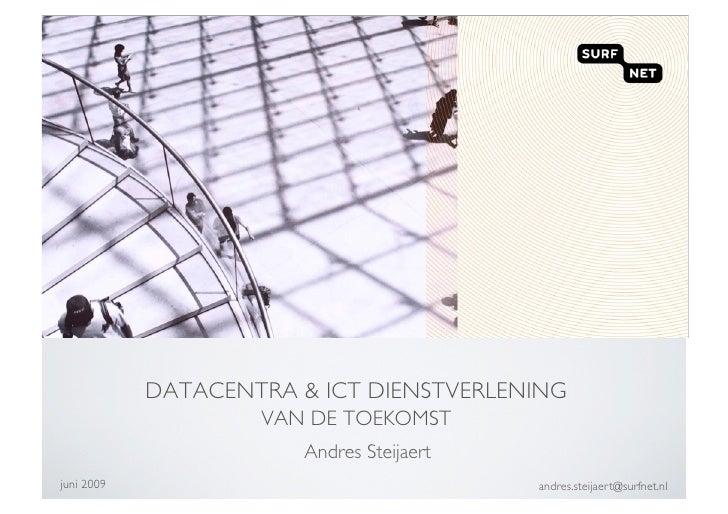 DATACENTRA & ICT DIENSTVERLENING                       VAN DE TOEKOMST                          Andres Steijaert juni 2009...