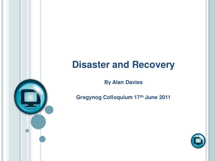 Disaster and Recovery<br />By Alan Davies<br />Gregynog Colloquium 17th June 2011<br />