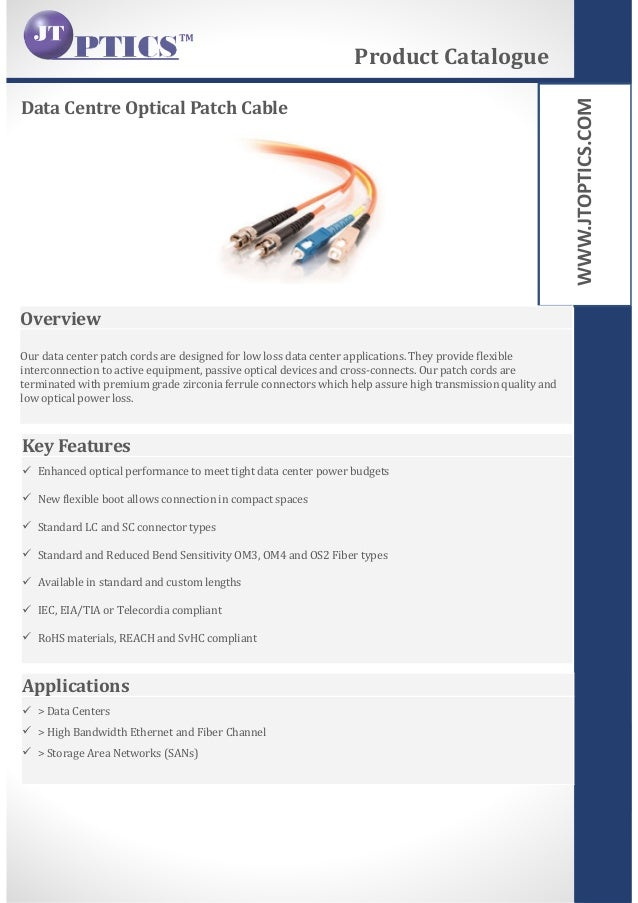 WWW.JTOPTICS.COM Data Centre Optical Patch Cable Product Catalogue Overview Our data center patch cords are designed for l...