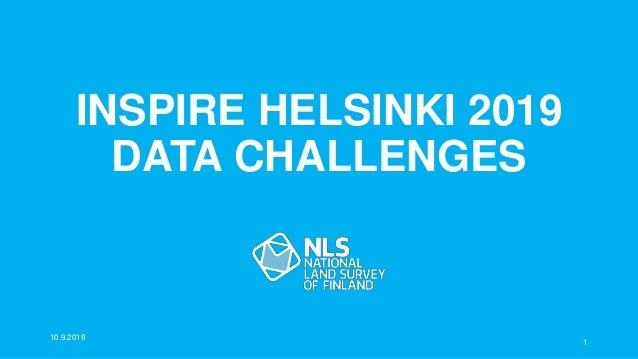 INSPIRE HELSINKI 2019 DATA CHALLENGES 1 10.9.2019