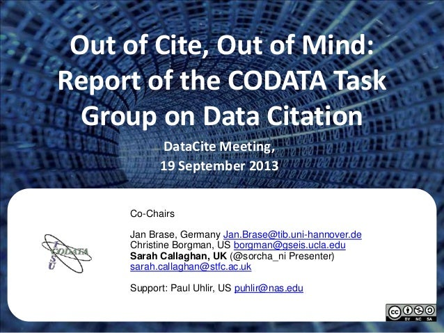 Out of Cite, Out of Mind: Report of the CODATA Task Group on Data Citation DataCite Meeting, 19 September 2013 Co-Chairs J...