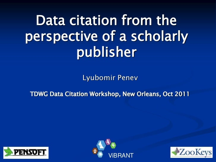 Data citation from theperspective of a scholarly       publisher                Lyubomir PenevTDWG Data Citation Workshop,...