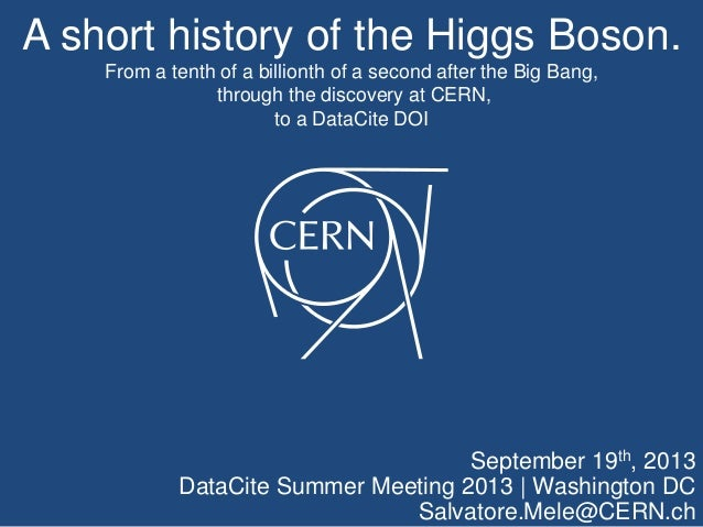 A short history of the Higgs Boson. From a tenth of a billionth of a second after the Big Bang, through the discovery at C...