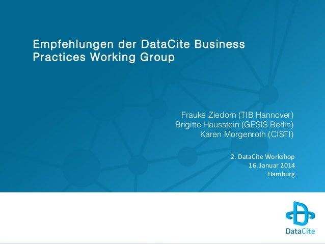 Empfehlungen der DataCite Business Practices Working Group Frauke Ziedorn (TIB Hannover) Brigitte Hausstein (GESIS Berlin)...