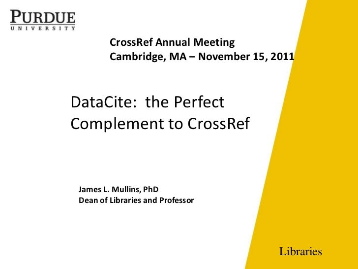 CrossRef Annual Meeting         Cambridge, MA – November 15, 2011DataCite: the PerfectComplement to CrossRef James L. Mull...