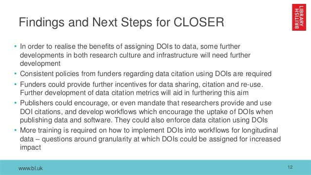 www.bl.uk Findings and Next Steps for CLOSER • In order to realise the benefits of assigning DOIs to data, some further de...