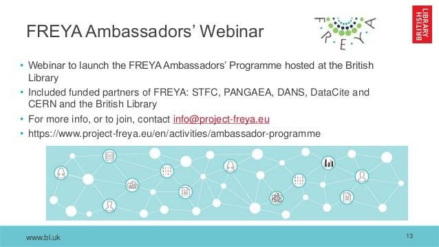 www.bl.uk FREYA Ambassadors' Webinar • Webinar to launch the FREYA Ambassadors' Programme hosted at the British Library • ...