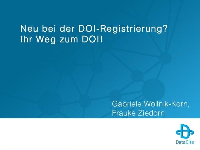 Neu bei der DOI-Registrierung? Ihr Weg zum DOI! - DataCite 2014