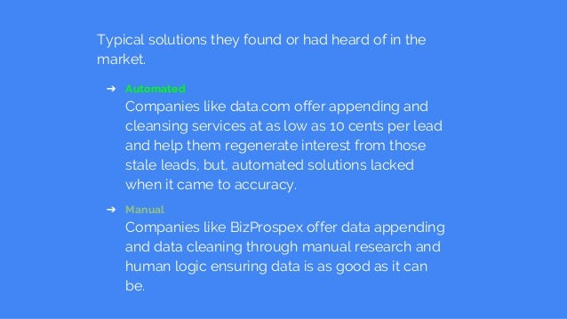 Typical solutions they found or had heard of in the market. ➔ Automated Companies like data.com offer appending and cleans...