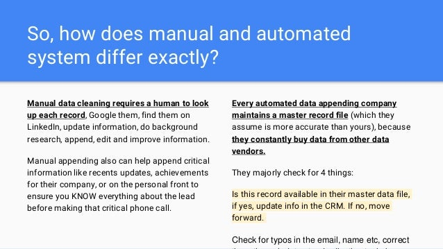 So, how does manual and automated system differ exactly? Manual data cleaning requires a human to look up each record, Goo...