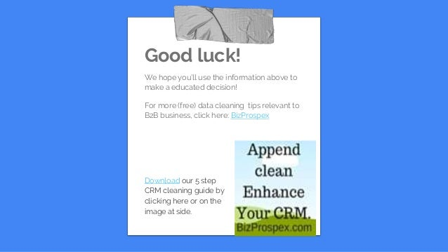 Good luck! We hope you'll use the information above to make a educated decision! For more (free) data cleaning tips releva...