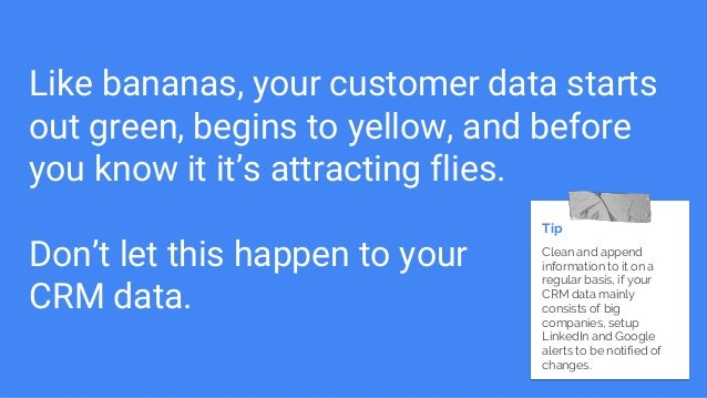 Like bananas, your customer data starts out green, begins to yellow, and before you know it it's attracting flies. Don't l...