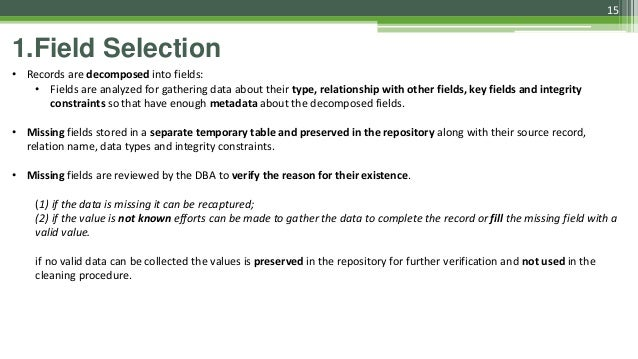 15 1.Field Selection • Records are decomposed into fields: • Fields are analyzed for gathering data about their type, rela...