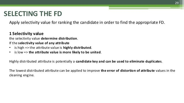 29 SELECTING THE FD Apply selectivity value for ranking the candidate in order to find the appropriate FD. 1 Selectivity v...