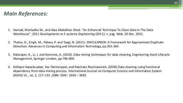"""35 Main References: 1. Hamad, Mortadha M., and Alaa Abdulkhar Jihad. """"An Enhanced Technique To Clean Data In The Data Ware..."""