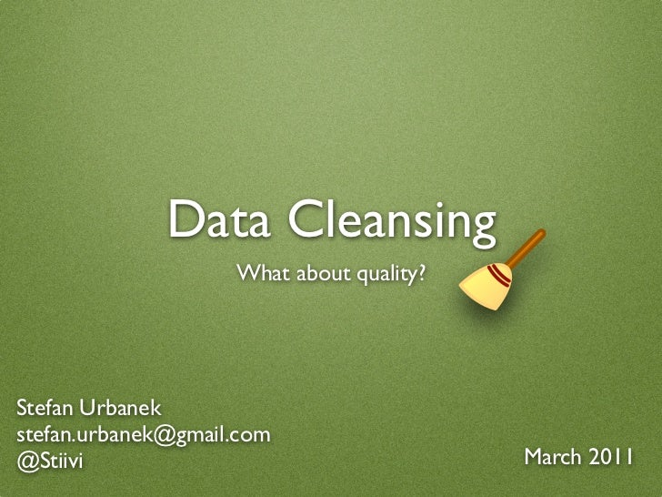 Data Cleansing                    What about quality?Stefan Urbanekstefan.urbanek@gmail.com@Stiivi                        ...