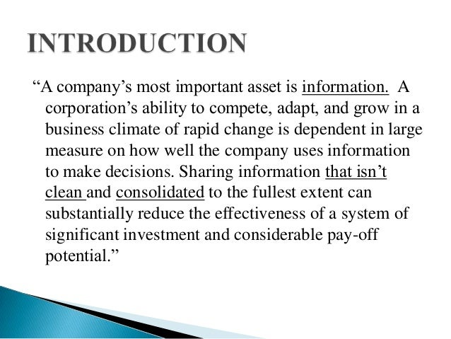 """""""A company's most important asset is information. A corporation's ability to compete, adapt, and grow in a business climat..."""