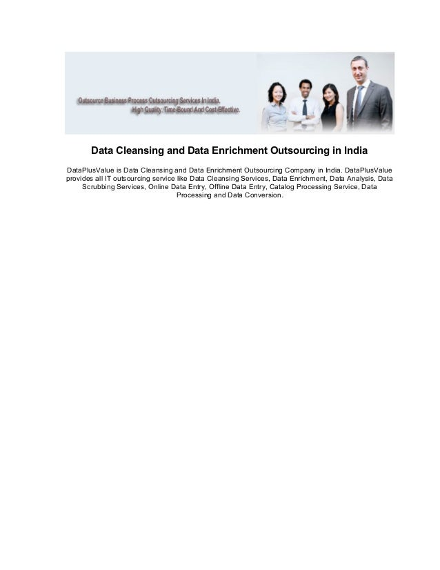 Data Cleansing and Data Enrichment Outsourcing in India DataPlusValue is Data Cleansing and Data Enrichment Outsourcing Co...