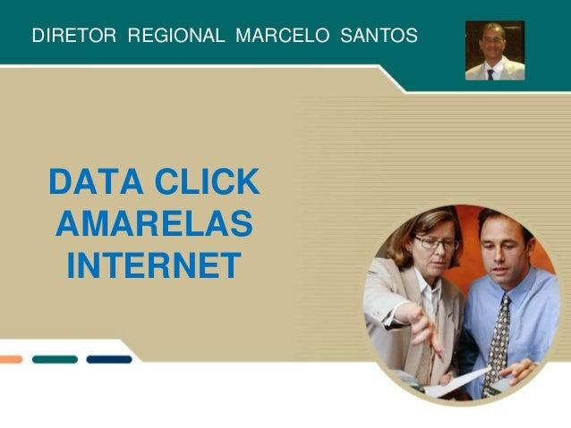DATA CLICK AMARELAS INTERNET DIRETOR REGIONAL MARCELO SANTOS