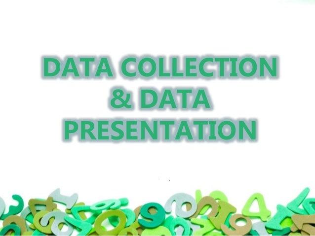 DATA COLLECTION & DATA PRESENTATION