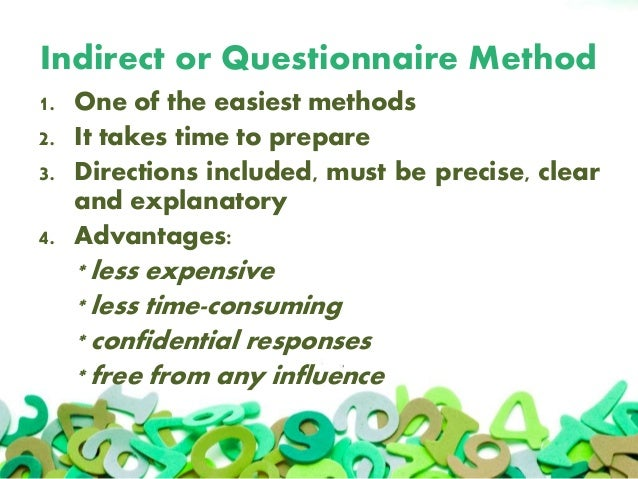 Indirect or Questionnaire Method 1. One of the easiest methods 2. It takes time to prepare 3. Directions included, must be...