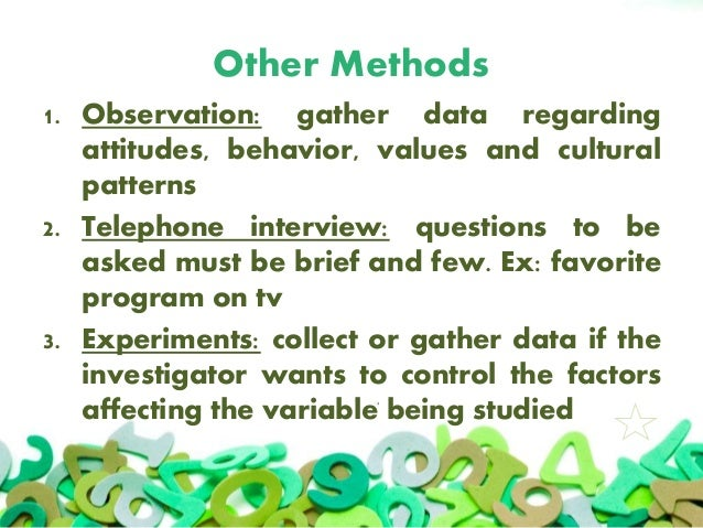 Other Methods 1. Observation: gather data regarding attitudes, behavior, values and cultural patterns 2. Telephone intervi...