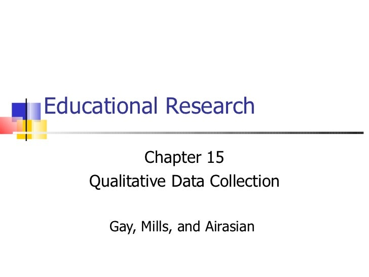 Educational Research            Chapter 15    Qualitative Data Collection      Gay, Mills, and Airasian