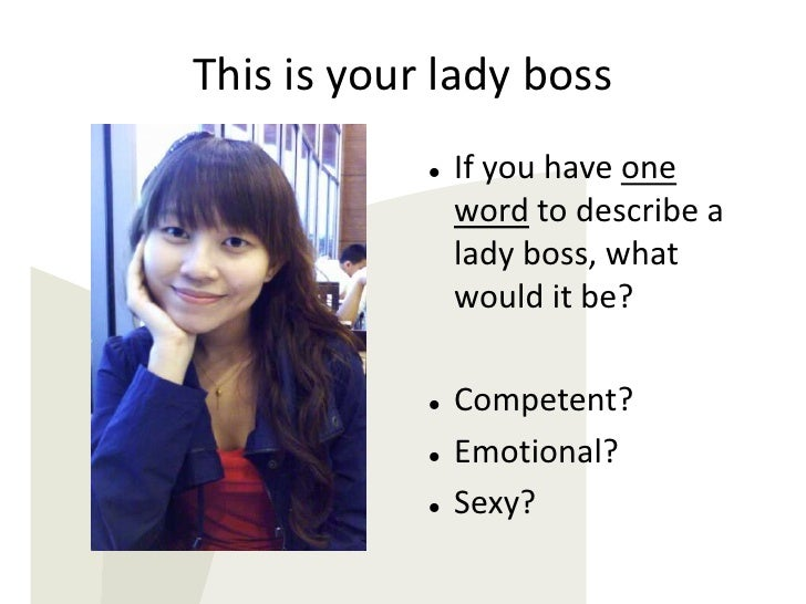 This is your lady boss<br /><ul><li>If you have one word to describe a lady boss, what would it be?