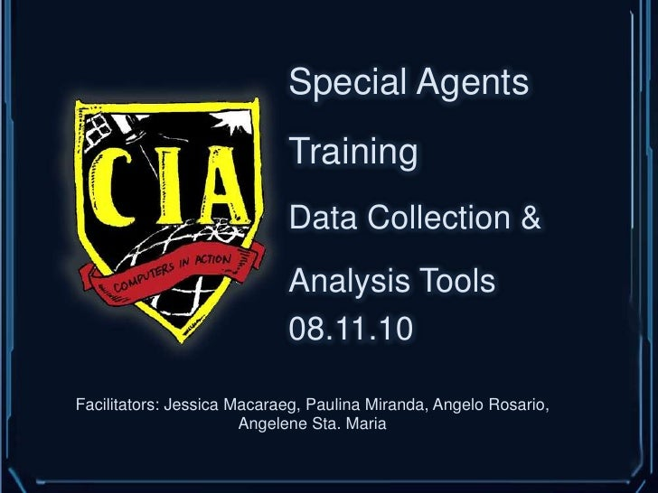 Special Agents Training<br />Data Collection & Analysis Tools<br />08.11.10<br />Facilitators: Jessica Macaraeg, Paulina M...