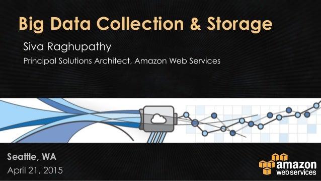 April 21, 2015 Seattle, WA Big Data Collection & Storage