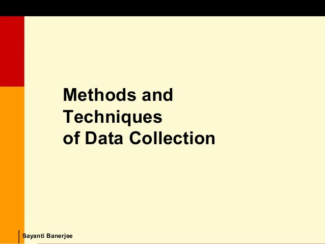 Methods and Techniques of Data Collection © Dipak Kumar Bhattacharyya, 2006, 2003 Excel BooksRESEARCH METHODOLOGY, 2 editi...