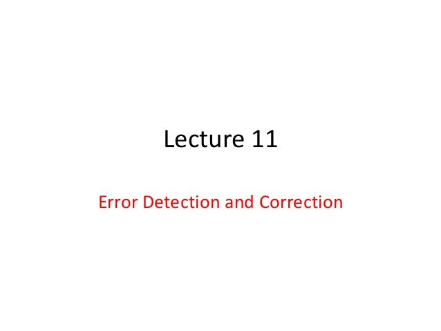 Lecture 11Error Detection and Correction