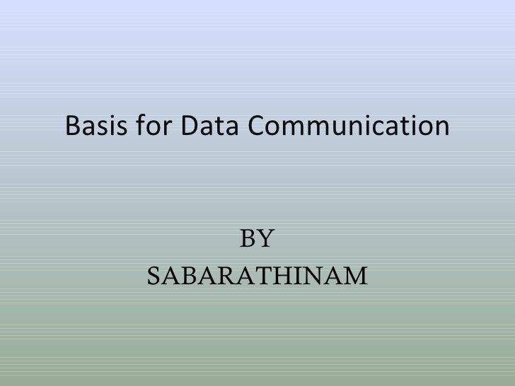 Basis for Data Communication BY SABARATHINAM