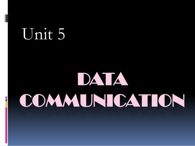Unit 5  DATA COMMUNICATION