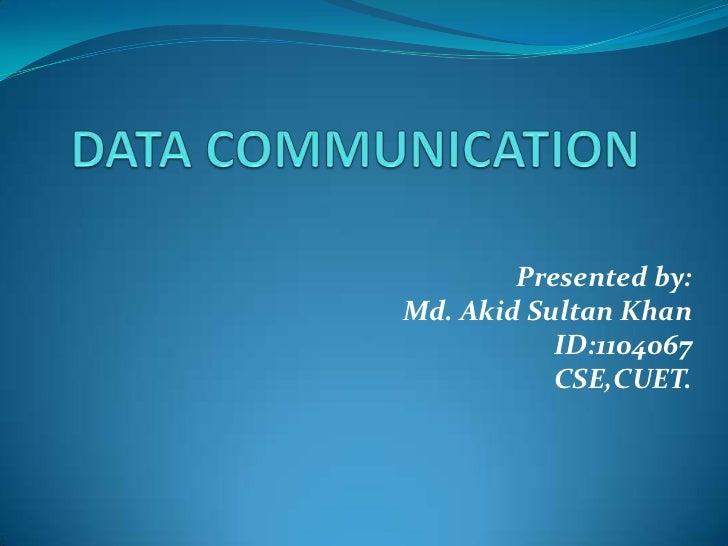 Presented by:Md. Akid Sultan Khan           ID:1104067           CSE,CUET.